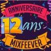 Anniversaire MixFeever 12 ans  Grand Merci Auditeurs et Auditrices de votre Fidélité et Merci à Toute l'équipe MixFeever