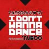 Alex Gaudino ft. Taboo - I don't wanna dance