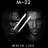 M-22 - White Lies