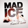 Le nouveau titre de Mad Ice - French Love