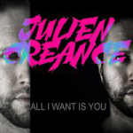 Julien Creance - All I Want Is You