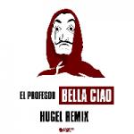 El Profesor, Hugel - Bella Ciao (hugel Remix)
